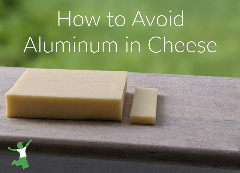 Aluminum in Cheese. How to Avoid, What to Buy